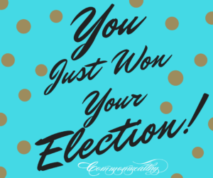 you just won your election